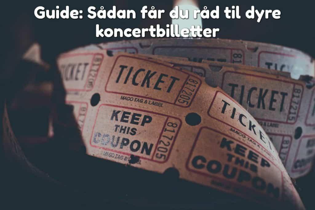 Guide: Sådan får du råd til dyre koncertbilletter