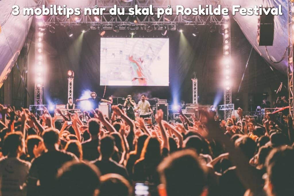 3 mobiltips når du skal på Roskilde Festival
