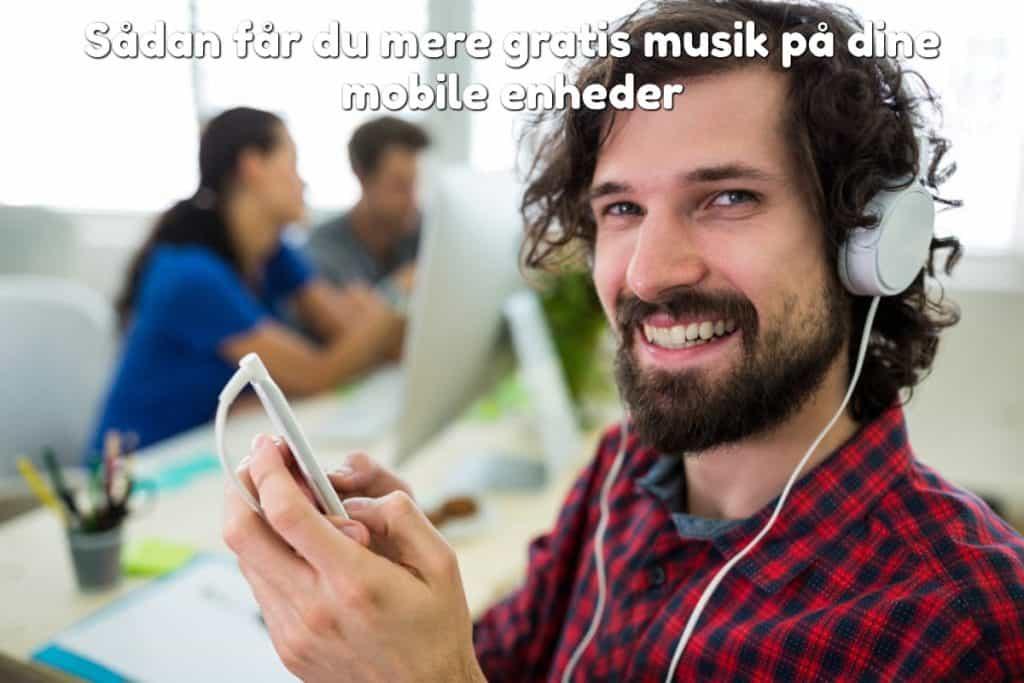 Sådan får du mere gratis musik på dine mobile enheder
